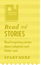 Find inspiration through these real stories of success from families and youth whose lives have been changed for the better because of foster care and adoption.